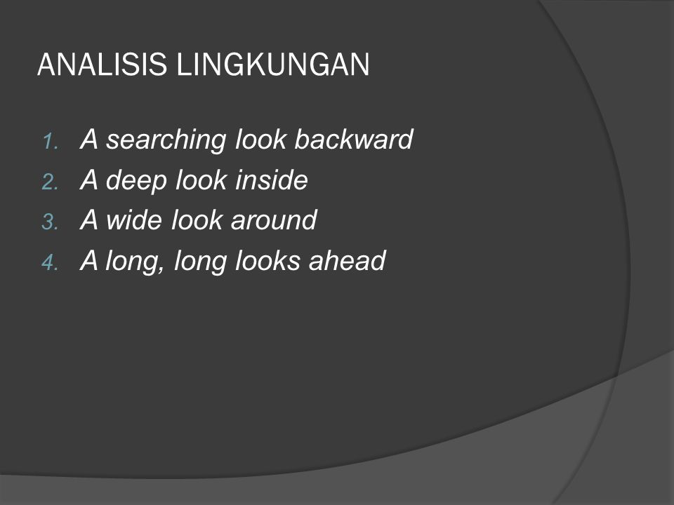 ANALISIS LINGKUNGAN A searching look backward A deep look inside