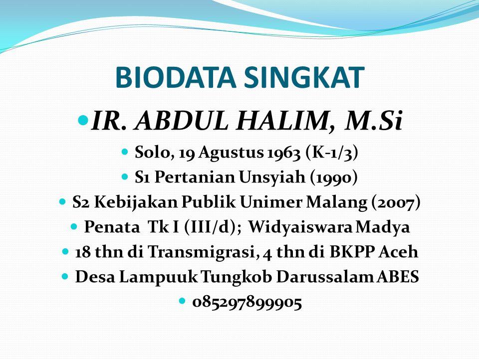 BIODATA SINGKAT IR. ABDUL HALIM, M.Si Solo, 19 Agustus 1963 (K-1/3)