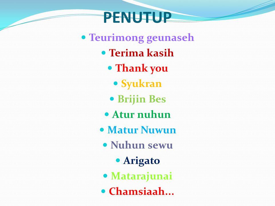 PENUTUP Teurimong geunaseh Terima kasih Thank you Syukran Brijin Bes