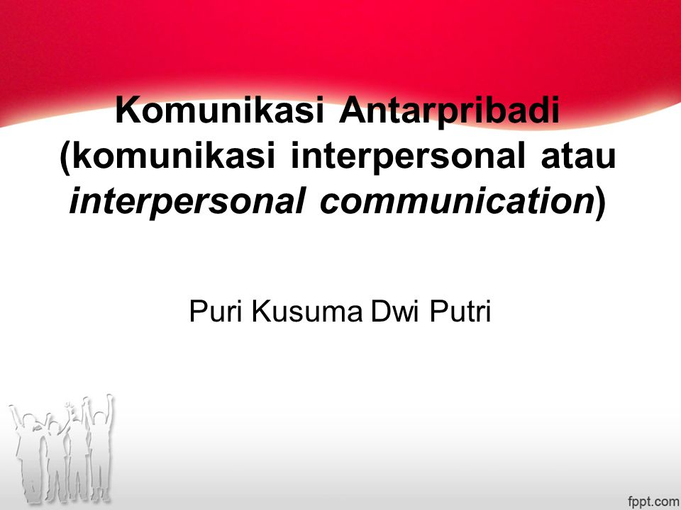 Komunikasi Antarpribadi (komunikasi interpersonal atau interpersonal communication)