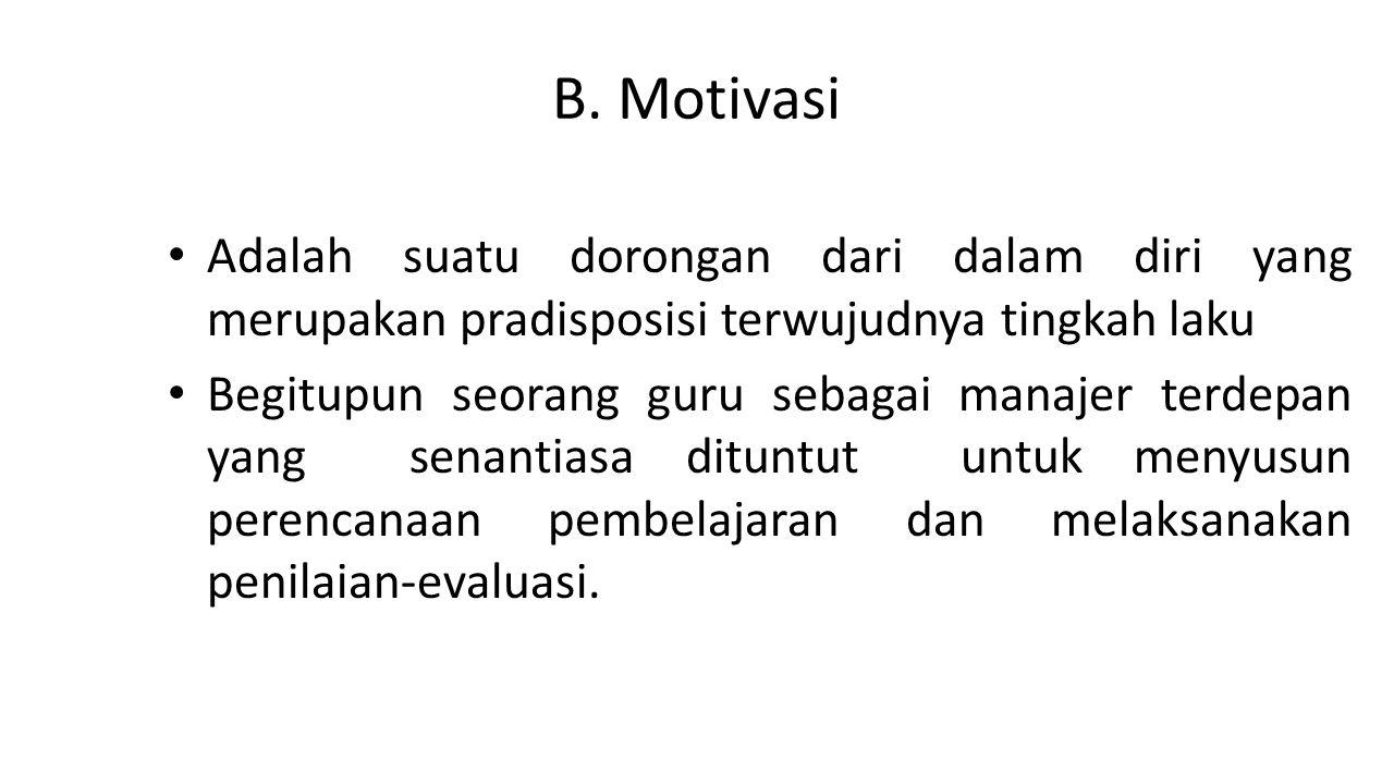 B. Motivasi Adalah suatu dorongan dari dalam diri yang merupakan pradisposisi terwujudnya tingkah laku.