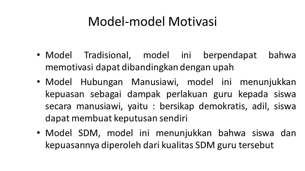 Model-model Motivasi Model Tradisional, model ini berpendapat bahwa memotivasi dapat dibandingkan dengan upah.