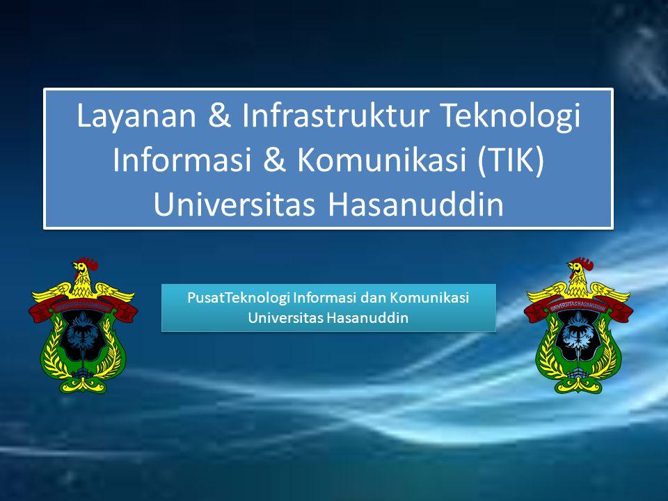 Layanan & Infrastruktur Teknologi Informasi & Komunikasi (TIK) Universitas Hasanuddin