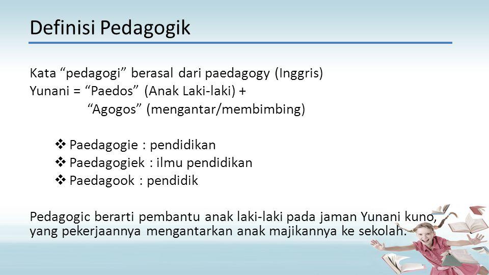 Definisi Pedagogik Kata pedagogi berasal dari paedagogy (Inggris)