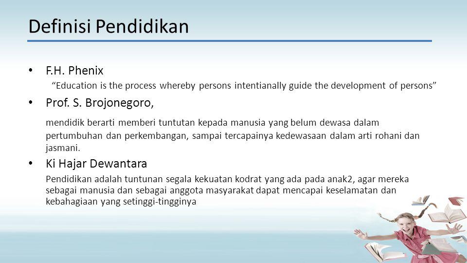 Definisi Pendidikan F.H. Phenix Prof. S. Brojonegoro,
