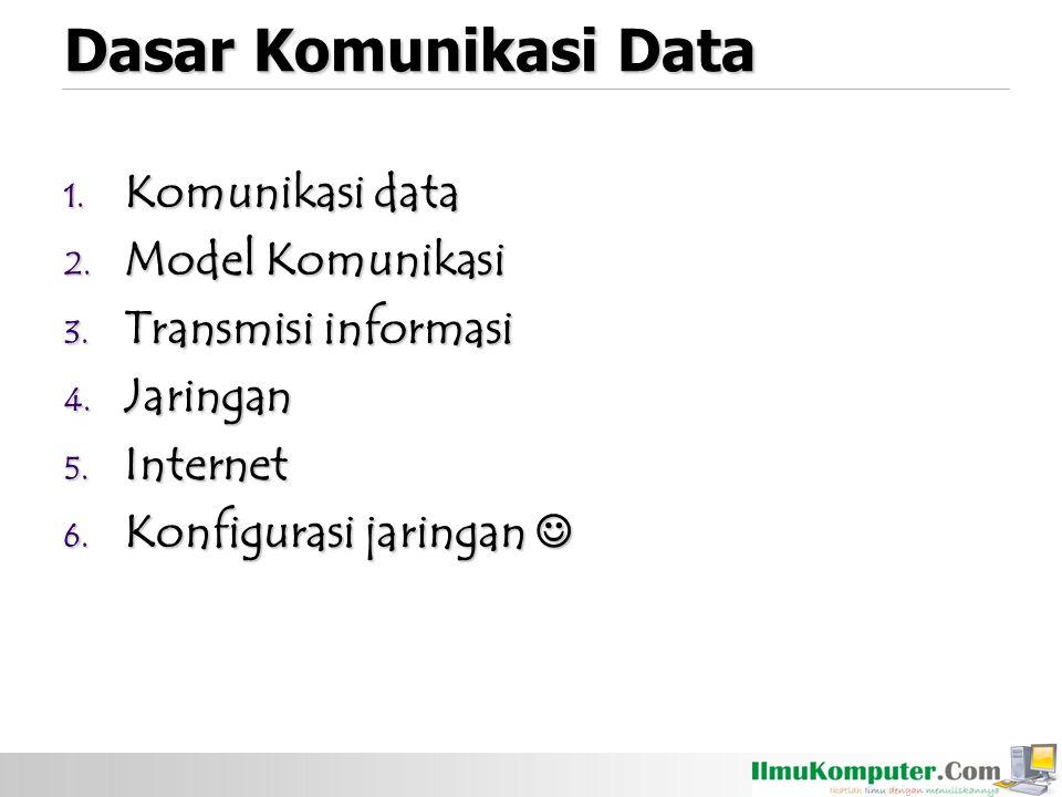 Dasar Komunikasi Data Komunikasi data Model Komunikasi