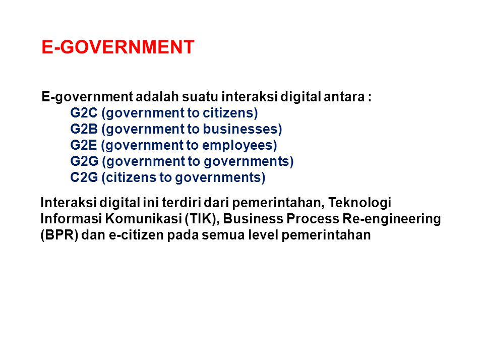 E-GOVERNMENT E-government adalah suatu interaksi digital antara :