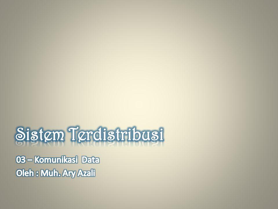 Sistem Terdistribusi 03 – Komunikasi Data Oleh : Muh. Ary Azali