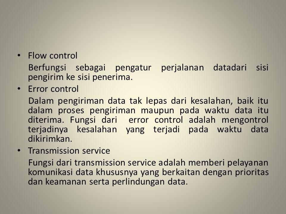 Flow control Berfungsi sebagai pengatur perjalanan datadari sisi pengirim ke sisi penerima. Error control.