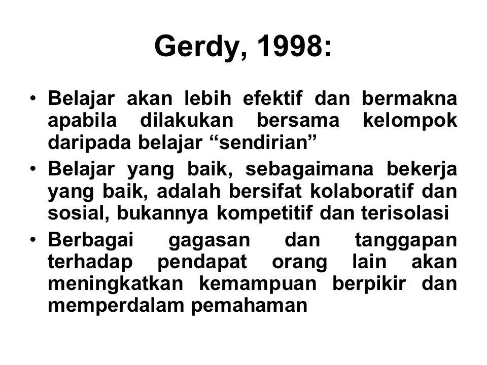 Gerdy, 1998: Belajar akan lebih efektif dan bermakna apabila dilakukan bersama kelompok daripada belajar sendirian