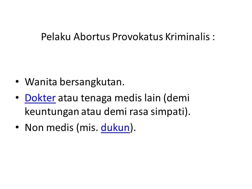 Pelaku Abortus Provokatus Kriminalis :
