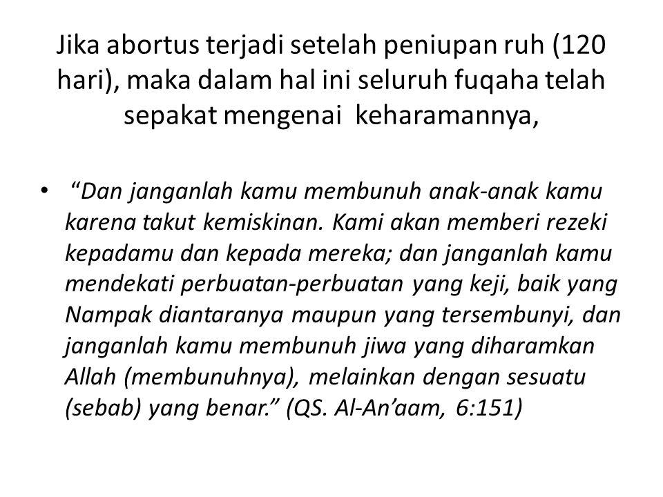 Jika abortus terjadi setelah peniupan ruh (120 hari), maka dalam hal ini seluruh fuqaha telah sepakat mengenai keharamannya,