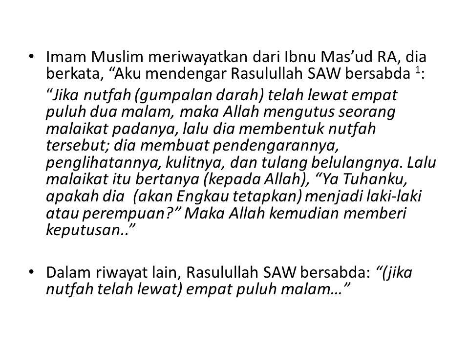 Imam Muslim meriwayatkan dari Ibnu Mas'ud RA, dia berkata, Aku mendengar Rasulullah SAW bersabda 1: