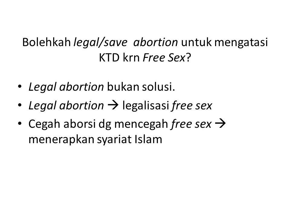 Bolehkah legal/save abortion untuk mengatasi KTD krn Free Sex