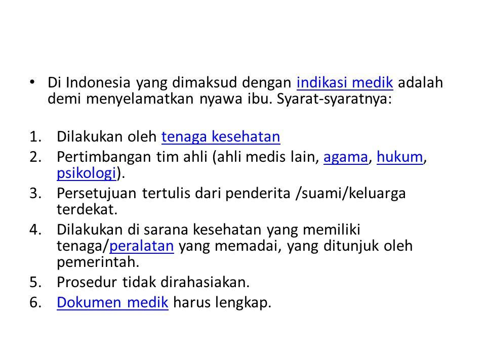 Di Indonesia yang dimaksud dengan indikasi medik adalah demi menyelamatkan nyawa ibu. Syarat-syaratnya: