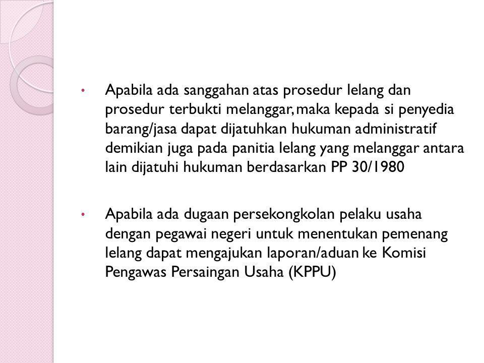 Apabila ada sanggahan atas prosedur lelang dan prosedur terbukti melanggar, maka kepada si penyedia barang/jasa dapat dijatuhkan hukuman administratif demikian juga pada panitia lelang yang melanggar antara lain dijatuhi hukuman berdasarkan PP 30/1980