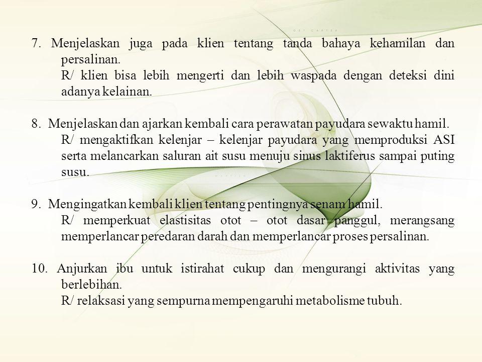 7. Menjelaskan juga pada klien tentang tanda bahaya kehamilan dan