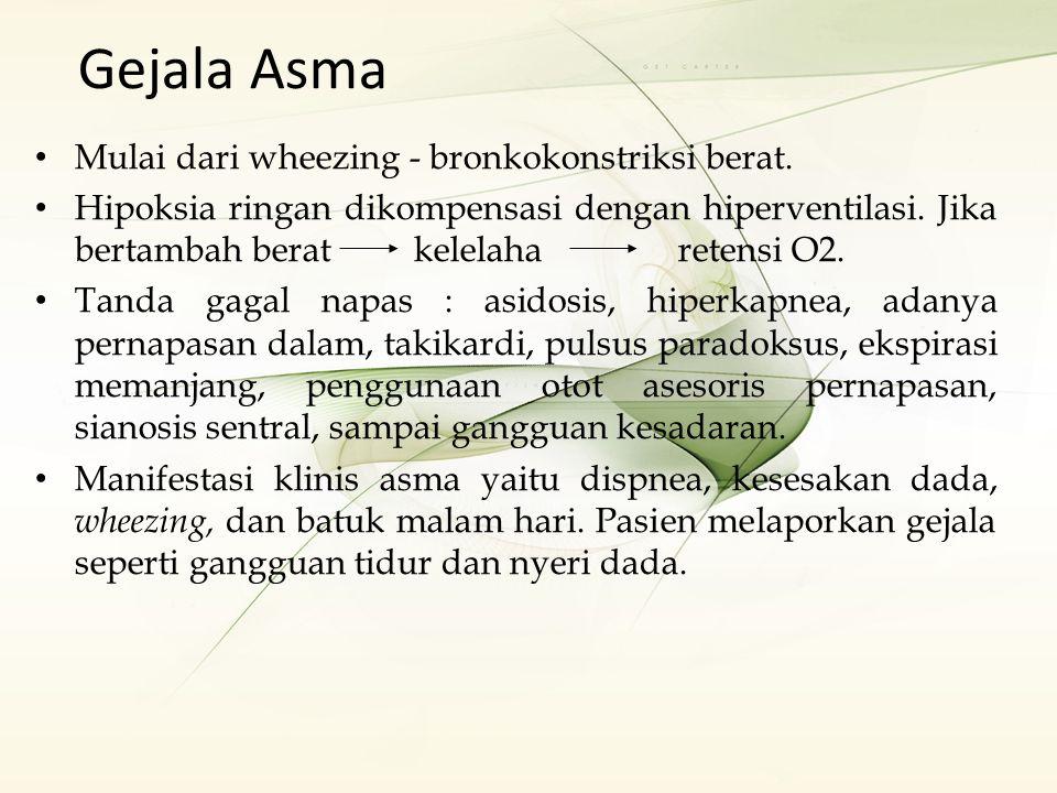 Gejala Asma Mulai dari wheezing - bronkokonstriksi berat.