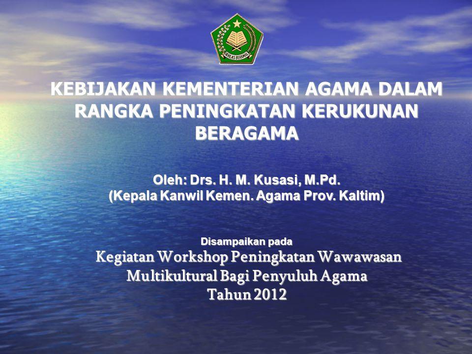 KEBIJAKAN KEMENTERIAN AGAMA DALAM RANGKA PENINGKATAN KERUKUNAN BERAGAMA Oleh: Drs.