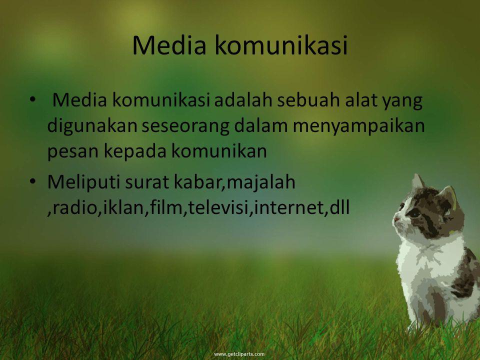 Media komunikasi Media komunikasi adalah sebuah alat yang digunakan seseorang dalam menyampaikan pesan kepada komunikan.
