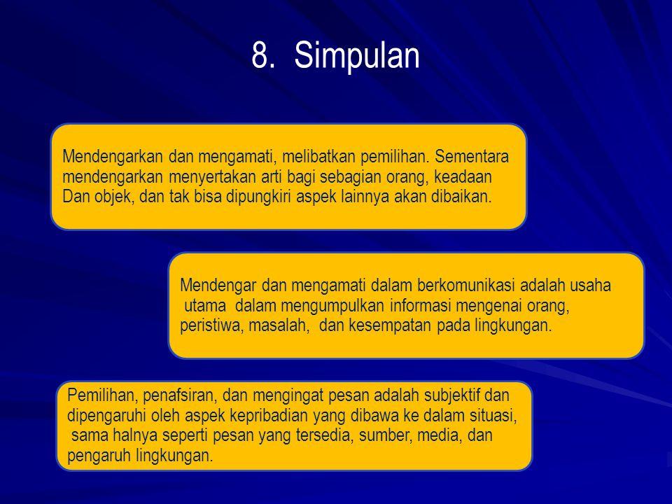 8. Simpulan Mendengarkan dan mengamati, melibatkan pemilihan. Sementara. mendengarkan menyertakan arti bagi sebagian orang, keadaan.