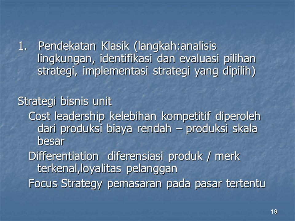 1. Pendekatan Klasik (langkah:analisis lingkungan, identifikasi dan evaluasi pilihan strategi, implementasi strategi yang dipilih)