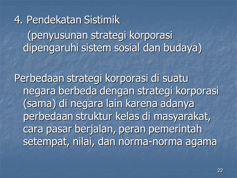 4. Pendekatan Sistimik (penyusunan strategi korporasi dipengaruhi sistem sosial dan budaya)