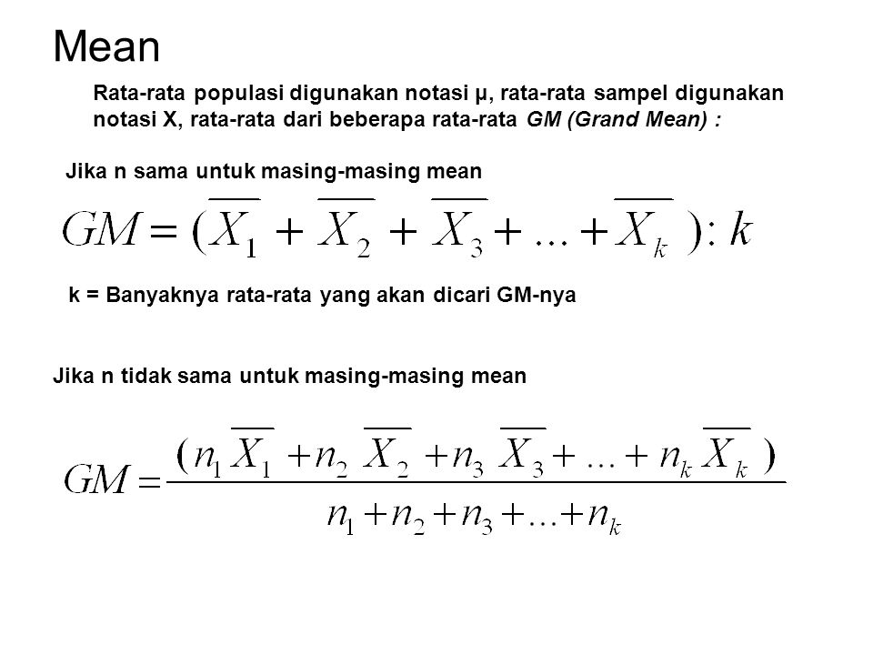 Mean Rata-rata populasi digunakan notasi μ, rata-rata sampel digunakan notasi X, rata-rata dari beberapa rata-rata GM (Grand Mean) :