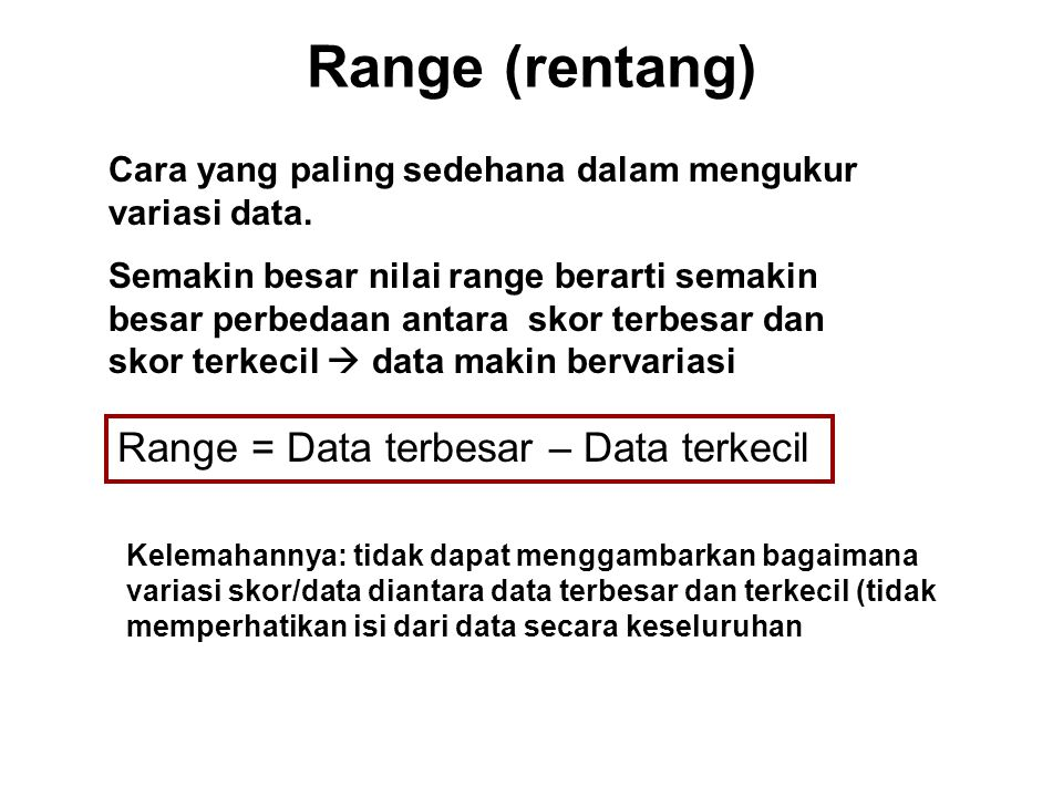 Range (rentang) Range = Data terbesar – Data terkecil