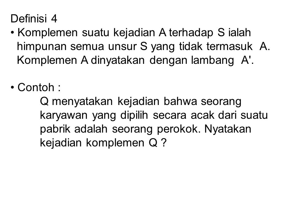 Definisi 4 • Komplemen suatu kejadian A terhadap S ialah. himpunan semua unsur S yang tidak termasuk A.