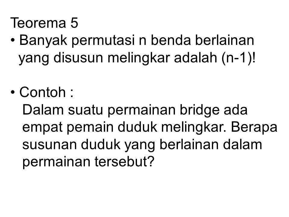 Teorema 5 • Banyak permutasi n benda berlainan. yang disusun melingkar adalah (n-1)! • Contoh : Dalam suatu permainan bridge ada.