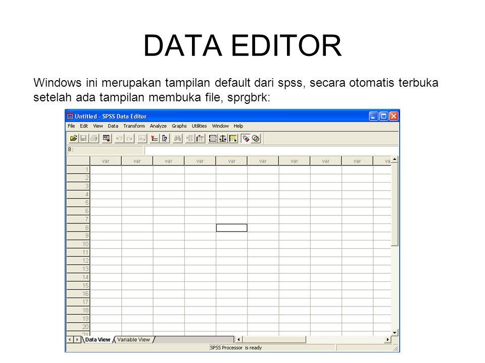 DATA EDITOR Windows ini merupakan tampilan default dari spss, secara otomatis terbuka setelah ada tampilan membuka file, sprgbrk: