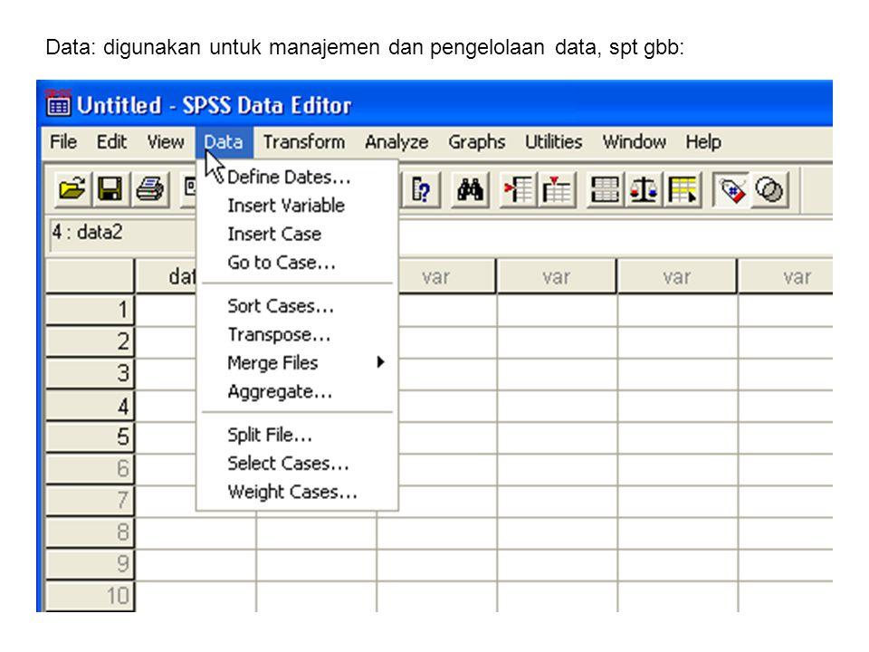 Data: digunakan untuk manajemen dan pengelolaan data, spt gbb:
