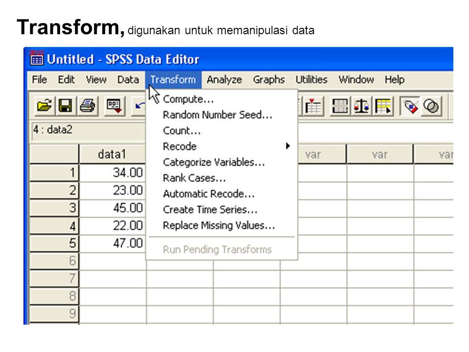 Transform, digunakan untuk memanipulasi data