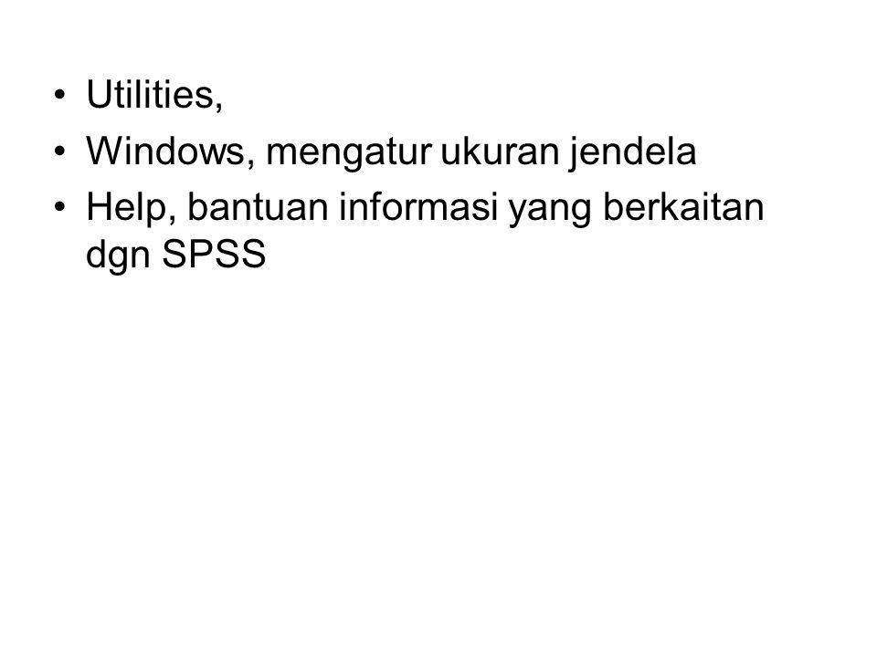 Utilities, Windows, mengatur ukuran jendela Help, bantuan informasi yang berkaitan dgn SPSS