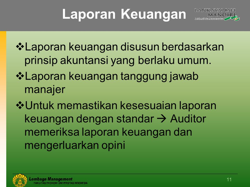 Laporan Keuangan Laporan keuangan disusun berdasarkan prinsip akuntansi yang berlaku umum. Laporan keuangan tanggung jawab manajer.