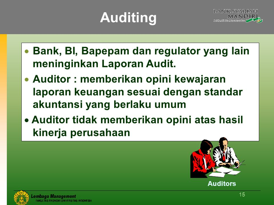 Auditing Bank, BI, Bapepam dan regulator yang lain meninginkan Laporan Audit.