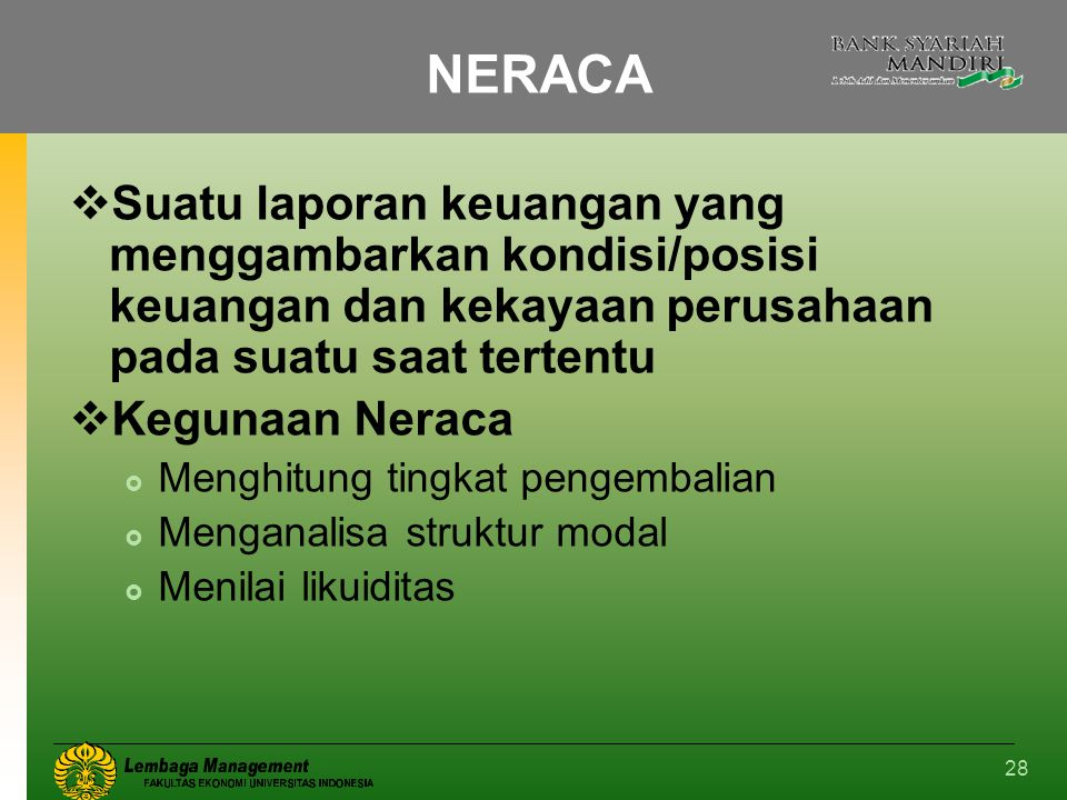 NERACA Suatu laporan keuangan yang menggambarkan kondisi/posisi keuangan dan kekayaan perusahaan pada suatu saat tertentu.