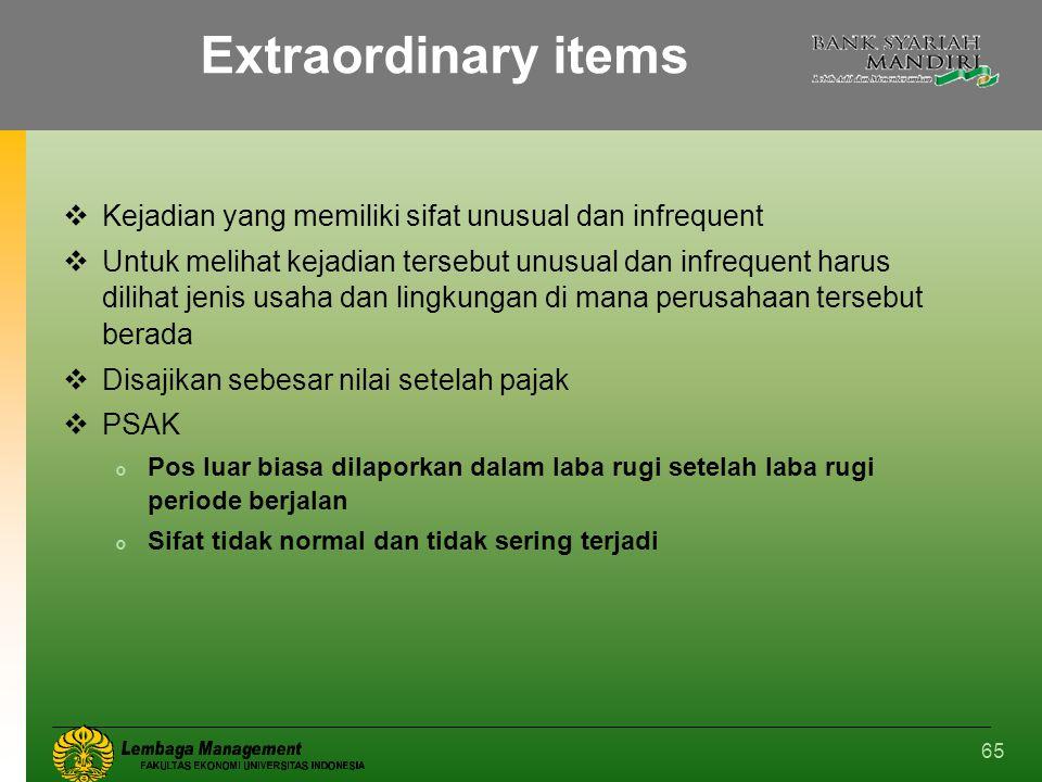 Extraordinary items Kejadian yang memiliki sifat unusual dan infrequent.
