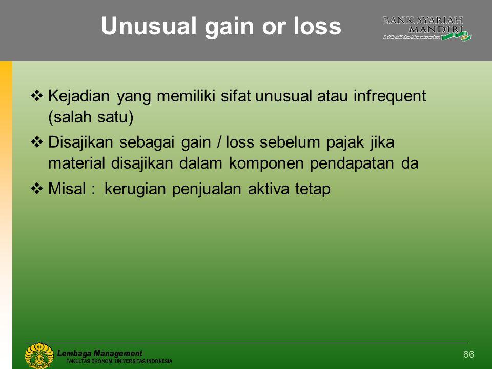 Unusual gain or loss Kejadian yang memiliki sifat unusual atau infrequent (salah satu)