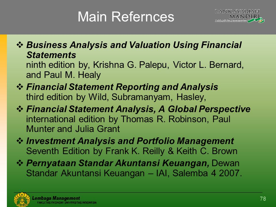 Main Refernces Business Analysis and Valuation Using Financial Statements ninth edition by, Krishna G. Palepu, Victor L. Bernard, and Paul M. Healy.