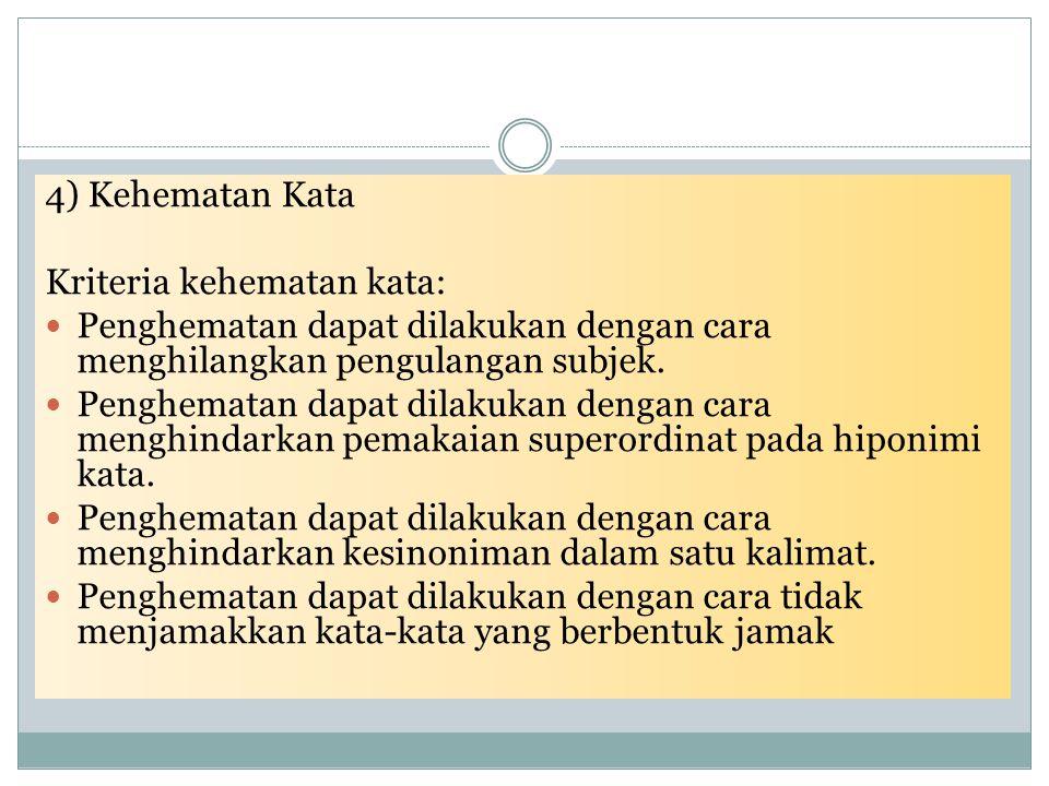 4) Kehematan Kata Kriteria kehematan kata: Penghematan dapat dilakukan dengan cara menghilangkan pengulangan subjek.