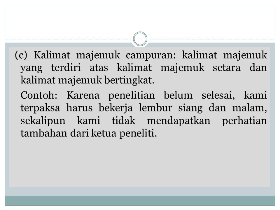 (c) Kalimat majemuk campuran: kalimat majemuk yang terdiri atas kalimat majemuk setara dan kalimat majemuk bertingkat.
