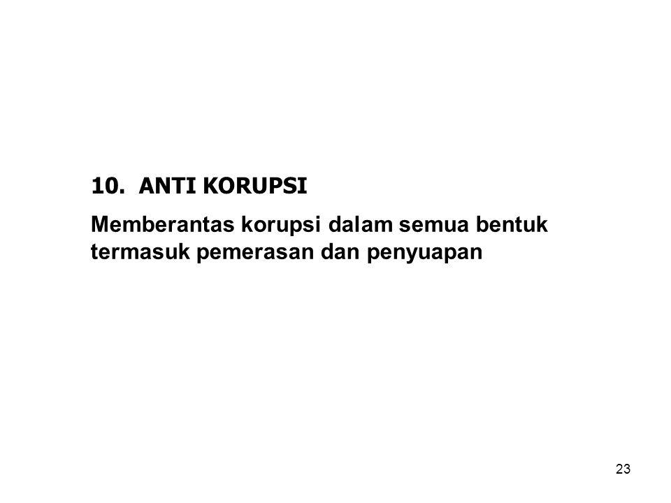 10. ANTI KORUPSI Memberantas korupsi dalam semua bentuk termasuk pemerasan dan penyuapan 23