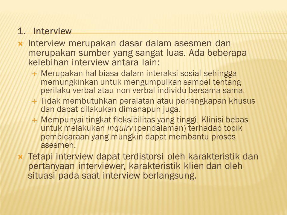 1. Interview Interview merupakan dasar dalam asesmen dan merupakan sumber yang sangat luas. Ada beberapa kelebihan interview antara lain: