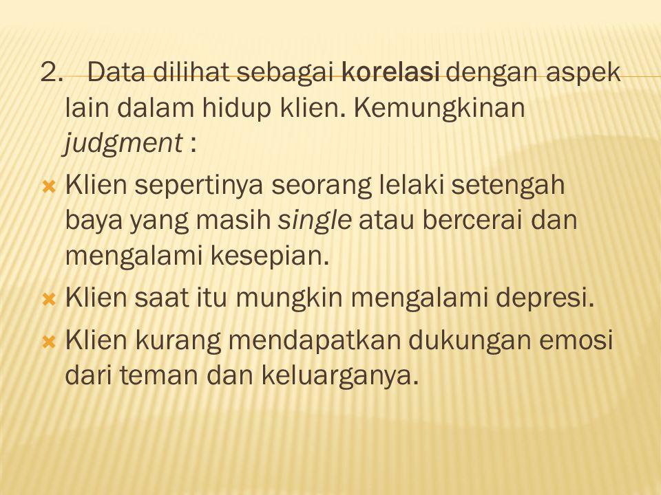 2. Data dilihat sebagai korelasi dengan aspek lain dalam hidup klien