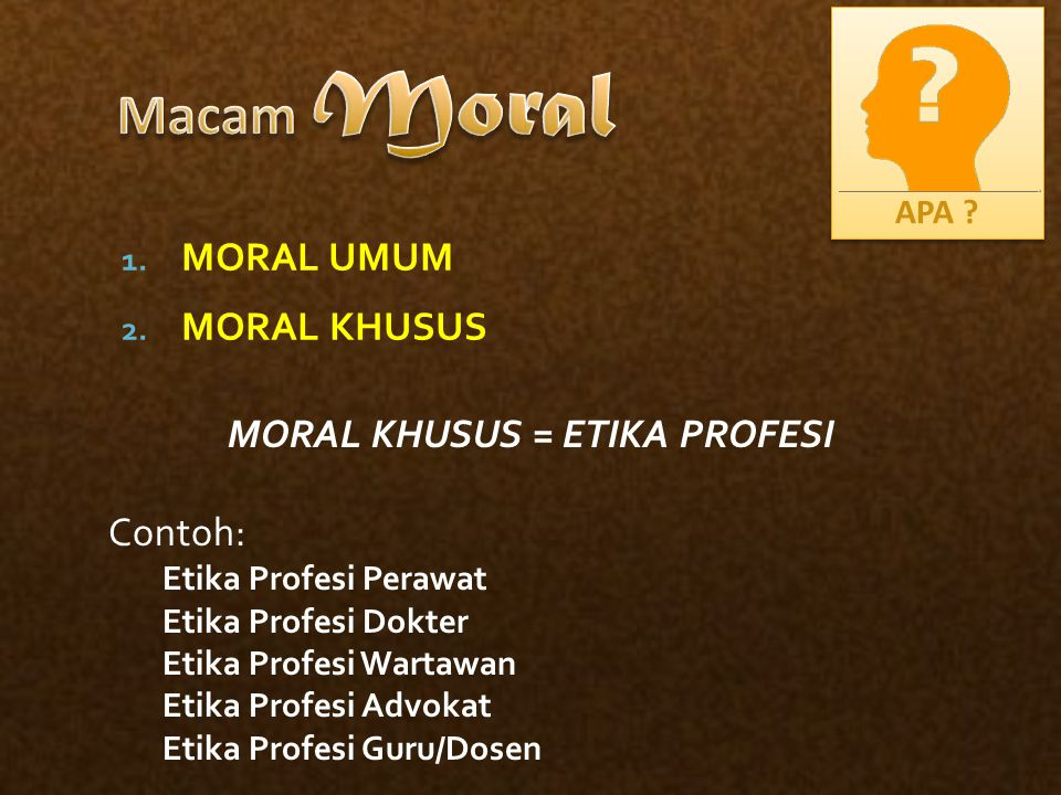 MORAL KHUSUS = ETIKA PROFESI