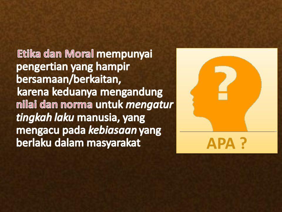 Etika dan Moral mempunyai pengertian yang hampir bersamaan/berkaitan,