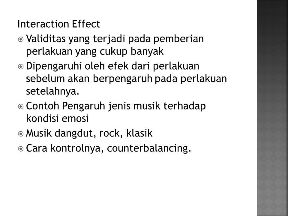 Interaction Effect Validitas yang terjadi pada pemberian perlakuan yang cukup banyak.