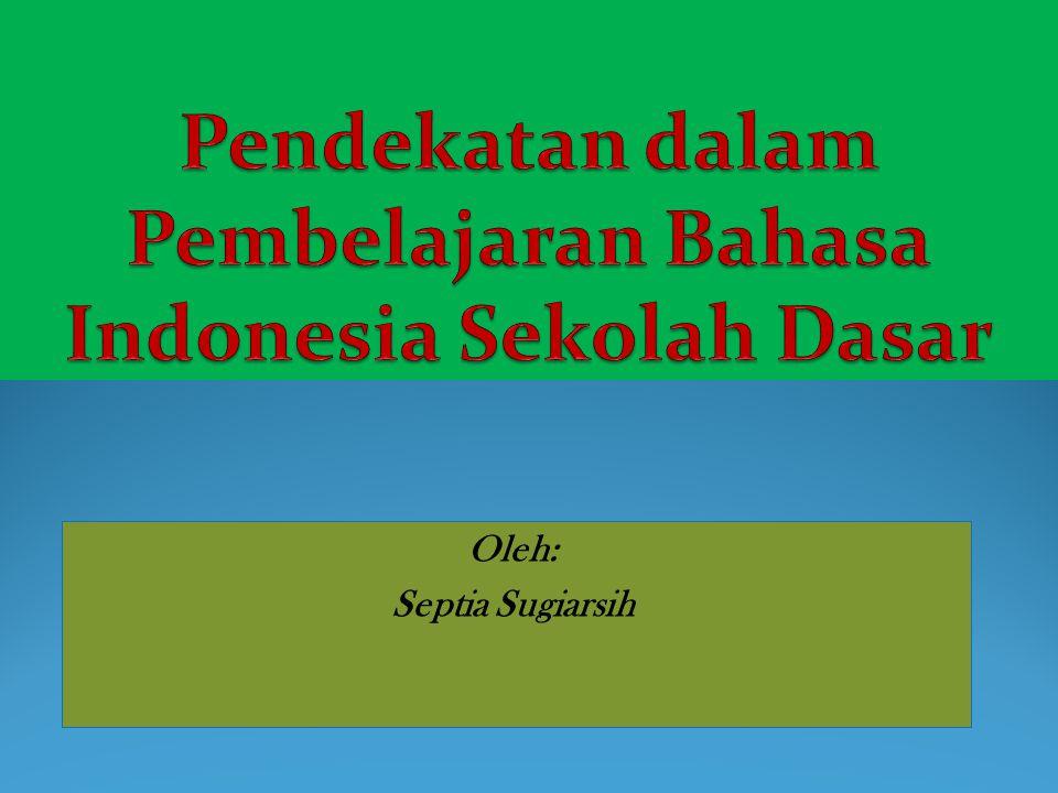 Pendekatan dalam Pembelajaran Bahasa Indonesia Sekolah Dasar